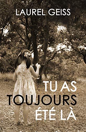 TU AS TOUJOURS ETE LA par Laurel GEISS
