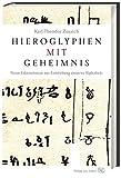 Hieroglyphen mit Geheimnis: Neue Erkenntnisse zur Entstehung unseres Alphabets - Karl-Theodor Zauzich