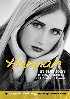 Hannah: My True Story of Drugs, Cutting, and Mental Illness (Louder Than Words) by [Westberg, Hannah]