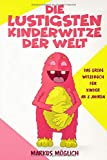 Die lustigsten Kinderwitze der Welt: Das große Witzebuch für Kinder ab 8 Jahren