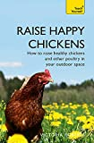 Raise Happy Chickens: How to raise healthy chickens and other poultry in your outdoor space (Teach Yourself General)