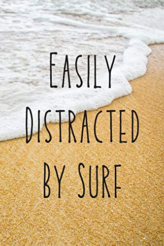 Easily Distracted By Surf: Funny Quote Surf Journal - Presents For Surf Practitioners - Water Sports - 6X9 120 Lined Pages