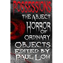 Possessions: A Collection of Short Stories About the Abject Horror of Ordinary Objects by Paul Loh (2014-03-29)
