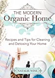 The Modern Organic Home: 100+ DIY Cleaning Products - Best Reviews Guide