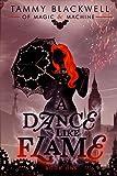 A Dance Like Flame (Of Magic & Machine Book 1)