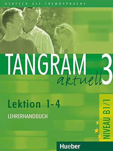 Tangram aktuell 3 – Lektion 1–4: Deutsch als Fremdsprache / Lehrerhandbuch