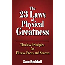 The 23 Laws of Physical Greatness: Timeless Principles for Fitness, Focus and Success (English Edition)