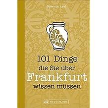 Frankfurt Reiseführer: 101 Dinge, die Sie über Frankfurt wissen müssen. Dieser Frankfurt am Main Reiseführer enthält Wissenswertes und Fakten von A bis Z für Besucher und Frankfurter.