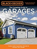 Black & Decker the Complete Guide to Garages: Design, Build, Remodel & Maintain Your Garage: Includes 9 Complete Garage Plans