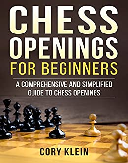 Chess Openings for Beginners: A Comprehensive and Simplified Guide to Chess Openings (English Edition) de [Klein, Cory]