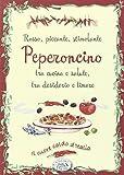 Peperoncino rosso, piccante, stimolante, tra cucina e salute, tra desiderio e timore