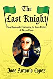 The Last Knight: Don Bernardo Gutierrez De Lara, a Texas Hero