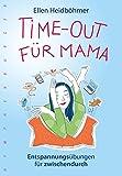 Time-Out für Mama: Entspannungsübungen für zwischendurch - Ellen Heidböhmer