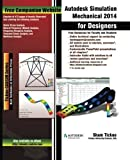 Autodesk Simulation Mechanical 2014 for Designers by Purdue Univ., Prof. Sham Tickoo, Technologies, Cadcim (2014) Paperback