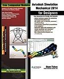 Autodesk Simulation Mechanical 2014 for Designers by Purdue Univ., Prof. Sham Tickoo, Technologies, Cadcim (2014) Paperback