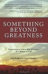 Something Beyond Greatness: Conversation with a Man of Science and a Woman of God