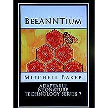ANNT: BeeANNTium (Adaptable NeoNature Technology Series Book 7)