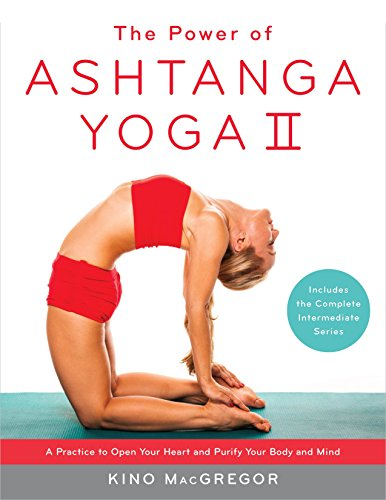 The Power of Ashtanga Yoga II: The Intermediate Series: A Practice to Open Your Heart and Purify Your Body and Mind