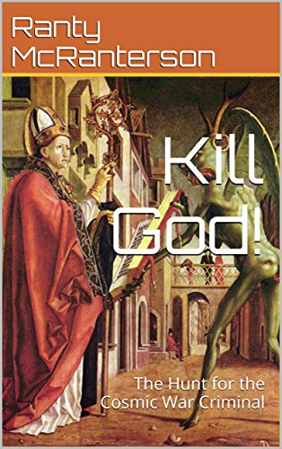 Kill God!: The Hunt for the Cosmic War Criminal by [McRanterson, Ranty]
