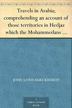 Travels in Arabia; comprehending an account of those territories in Hedjaz which the Mohammedans regard as sacred by [Burckhardt, John Lewis]