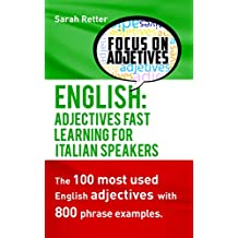 ENGLISH: ADJECTIVES FAST TRACK LEARNING FOR ITALIAN SPEAKERS: The 100 most used English adjectives with 800 phrase examples. (Italian Edition)