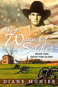 My Wounded Soldier: Book One:  Fight for Glory (My Wounded Soldier - Fight For Glory 1) by [Munier, Diane]