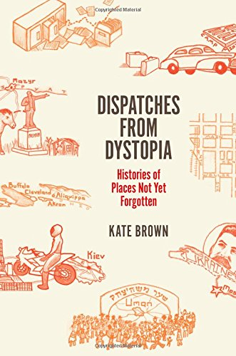 Dispatches from Dystopia: Histories of Places Not Yet Forgotten por Kate Brown