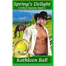 Spring's Delight (Cowboy Seasons) (Volume 4) by Kathleen Ball (2015-12-06)