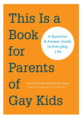 This is a Book for Parents of Gay Kids: A Question & Answer Guide to Everyday Life (English Edition)