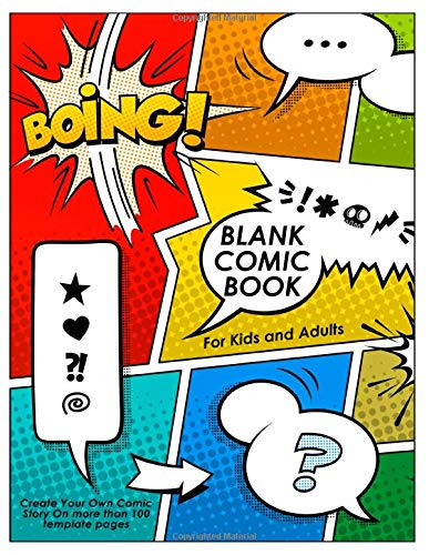Blank Comic Book for Kids and Adults: Create Your Own Comic Story On more than 100 template pages