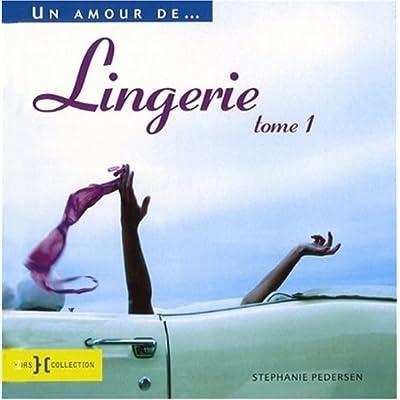 Un amour de...lingerie : Tome 1