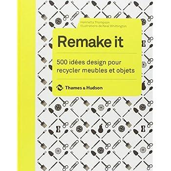 Remake it. 500 idées design pour recycler meubles et objets