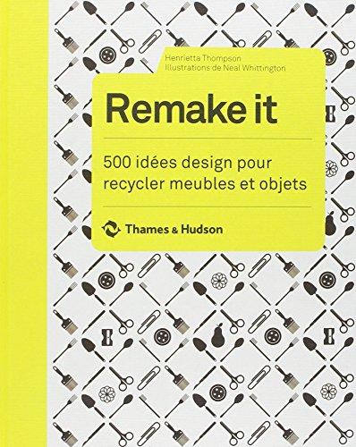 Remake it : 500 idées design pour recycler meubles et objets par Henrietta Thompson