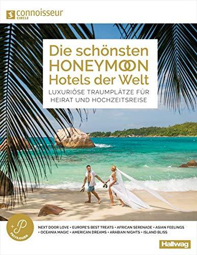 Die schönsten Honeymoon Hotels der Welt Connoisseur Circle: Luxuriöse Traumplätze für Heirat und Hochzeitsreise (Hallwag Hotelführer)