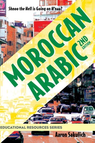 Moroccan Arabic - Shnoo the Hell Is Going on H'Naa? a Practical Guide to Learning Moroccan Darija - The Arabic Dialect of Morocco (2nd Edition) (Educational Resources) por Aaron Sakulich