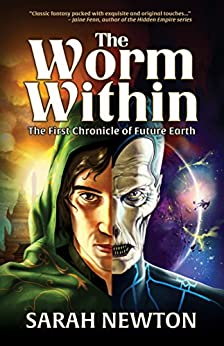 The Worm Within: The First Chronicle of Future Earth (The Chronicles of Future Earth Book 1) (English Edition) de [Newton, Sarah]