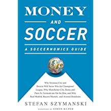 Money and Soccer: A Soccernomics Guide: Why Chievo Verona, Unterhaching, and Scunthorpe United Will Never Win the Champions League, Why Manchester Cit by Stefan Szymanski (2-Jun-2015) Paperback