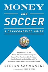 Money and Soccer: A Soccernomics Guide: Why Chievo Verona, Unterhaching, and Scunthorpe United Will Never Win the Champions League, Why Manchester ... and Manchester United Cannot Be Stopped by Stefan Szymanski (2015-06-02)
