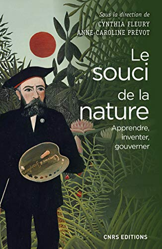 Le Souci de la nature. Apprendre, inventer, gouverner par Cynthia Fleury