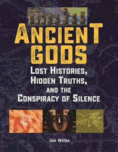 Ancient Gods: Lost Histories, Hidden Truths, and the Conspiracy of Silence por Jim Willis