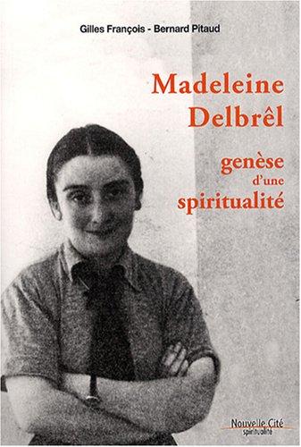 Madeleine Delbrêl : Genèse d'une spiritualité par Gilles François, Bernard Pitaud