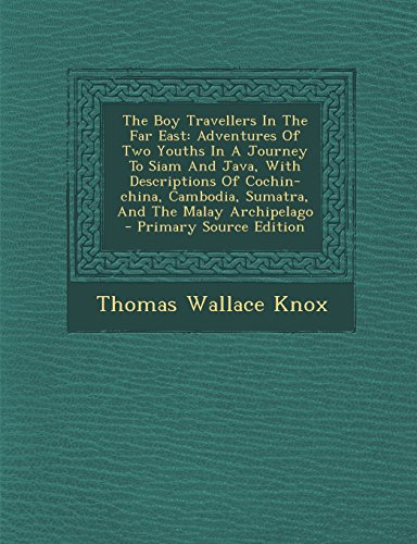 The Boy Travellers In The Far East: Adventures Of Two Youths In A Journey To Siam And Java, With Descriptions Of Cochin-china, Cambodia, Sumatra, And The Malay Archipelago - Primary Source Edition