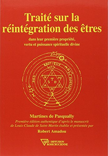 Traité sur la Réintégration des Êtres dans leur première propriété, vertu et puissance spirituelle divne par Martines de Pasqually