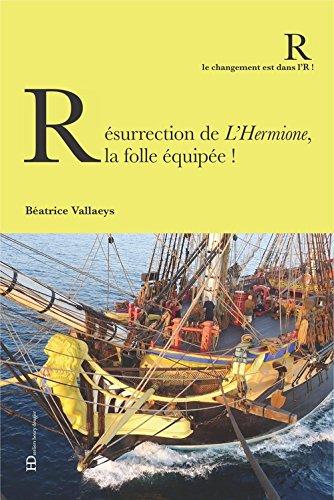 Résurrection de l'Hermione, la folle équipée par Béatrice Vallaeys
