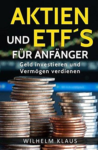 Aktien und ETF´s für Anfänger: Geld investieren und Vermögen verdienen