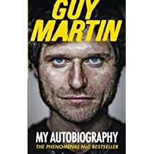By Guy Martin Guy Martin: My Autobiography