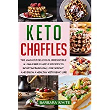 Keto Chaffles: The 100 Most Delicious, Irresistible & Low-Carb Chaffle Recipes to Boost Metabolism, Lose Weight, and Enjoy A Healthy Ketogenic Life (English Edition)
