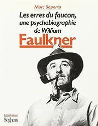 Les Erres du faucon : Une psychobiographie de William Faulkner
