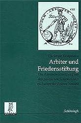 Arbiter und Friedensstifter (Quellen und Forschungen aus dem Gebiet der Geschichte / Neue Folge)