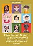 Schön, dass ihr da seid - Das Erzieherinnenbuch: NEUE Ideen für Bildungsaktivitäten mit Kindern aus Flüchtlingsunterkünften
